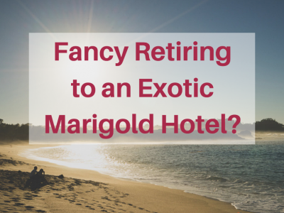 Fancy Retiring to an Exotic Marigold Hotel?